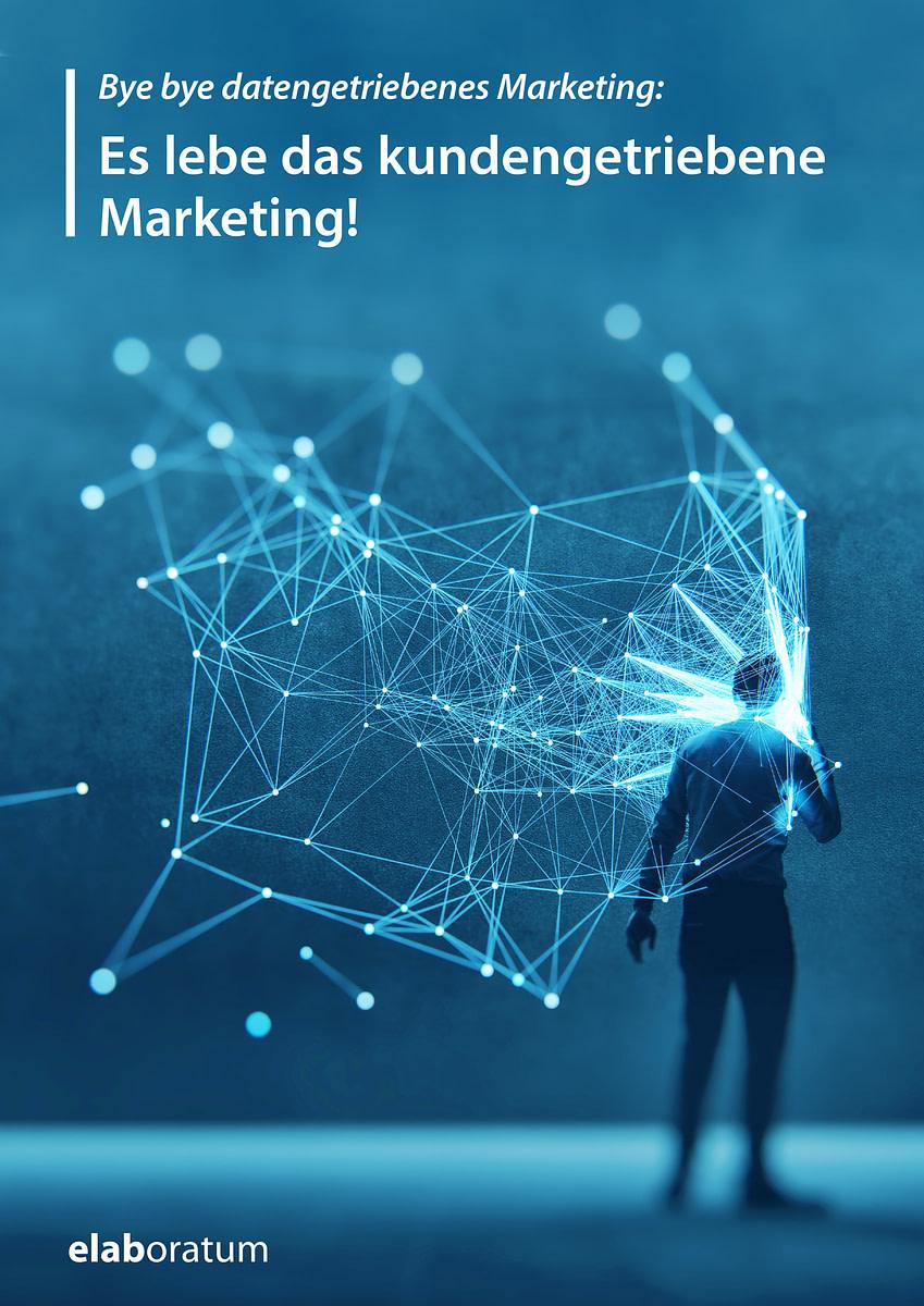 Whitepaper Bye bye datengetriebenes Marketing: Es lebe das kundengetriebene Marketing!