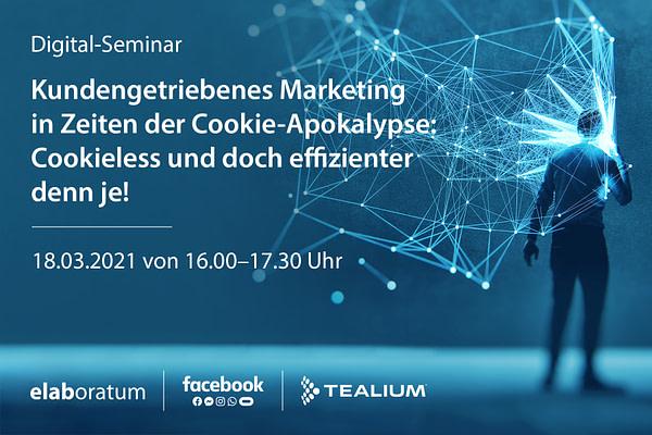"""Digital-Seminar """"Kundengetriebenes Marketing in Zeiten der Cookie-Apokalypse"""""""