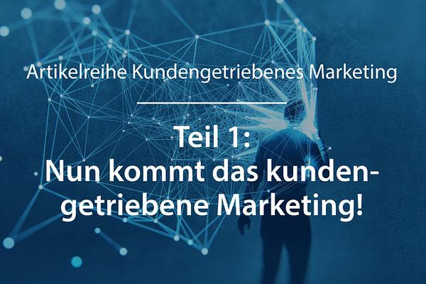 Artikelreihe Kundengetriebenes Marketing: Teil 1