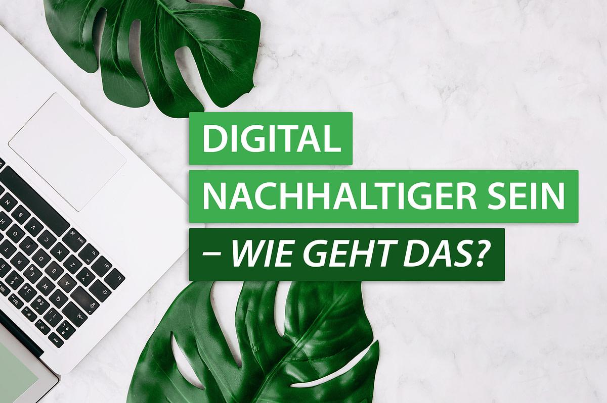 Digital nachhaltiger sein - wie geht das?